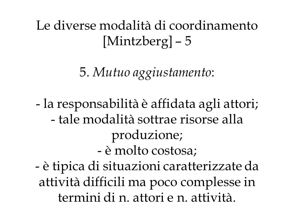 Le diverse modalità di coordinamento [Mintzberg] – 5 5